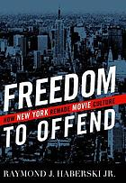 Freedom to offend : how New York remade movie culture