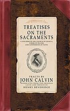 Treatises on the sacraments, catechism of the Church of Geneva, forms of prayer, and confessions of faith