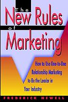 The new rules of marketing : how to use one-to-one relationship marketing to be the leader in your industry