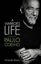 A warrior's life : a biography of Paulo Coelho