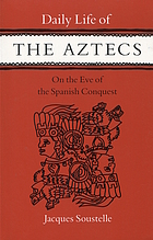 Daily life of the Aztecs on the eve of the Spanish conquest