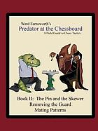 Predator at the chessboard : a field guide to chess tactics