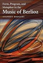 Form, program, and metaphor in the music of Berlioz
