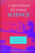 A devotion to their science : pioneer women of radioactivity