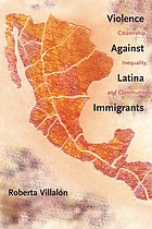 Violence against Latina immigrants : citizenship, inequality, and community