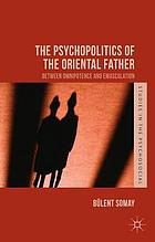 The psychopolitics of the oriental father : between omnipotence and emasculation