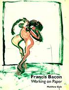 Francis Bacon : working on paper