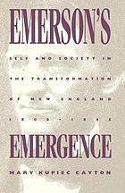 Emerson's emergence : self and society in the transformation of New England, 1800-1845