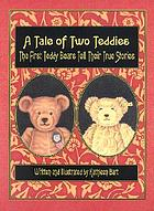 A tale of two teddies : the first teddy bears tell their true stories