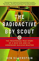 The radioactive boy scout : the frightening true story of a whiz kid and his homemade nuclear reactor