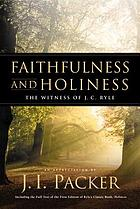 Faithfulness and holiness : the witness of J.C. Ryle : an appreciation by J.I. Packer.