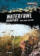 Waterfowl hunting : duck, goose, and more