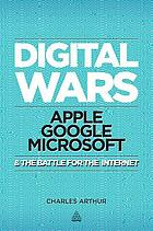 Digital wars : Apple, Google, Microsoft and the battle for the Internet