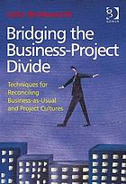 Bridging the business-project divide : techniques for reconciling business-as-usual and project cultures