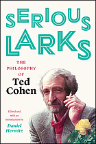Serious larks : the philosophy of Ted Cohen