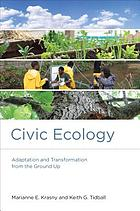 Civic ecology : adaptation and transformation from the ground up