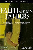 Faith of my fathers : conversations with three generations of pastors about church, ministry, and culture