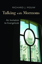 Talking with Mormons : an invitation to Evangelicals