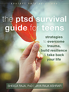 The PTSD survival guide for teens : strategies to overcome trauma, build resilience & take back your life