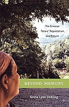 Beyond memory : the Crimean Tatars' deportation and return