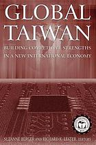Global Taiwan : building competitive strengths in a new international economy
