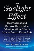 The gaslight effect : how to spot and survive the hidden manipulations other people use to control your life