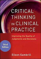 Critical thinking in clinical practice : improving the quality of judgments and decisions