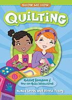 Show me how quilting : quilting storybook & how-to-quilt instructions