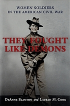 They fought like demons : women soldiers in the American Civil War
