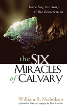 The six miracles of Calvary : unveiling the story of the Resurrection