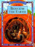 Beneath the Earth : the facts and the fables