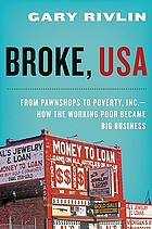 Broke, USA : from pawnshops to Poverty, Inc. : how the working poor became big business