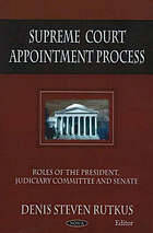 Supreme Court appointment process : roles of the President, Judiciary Committee, and Senate