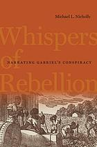 Whispers of rebellion : narrating Gabriel's conspiracy