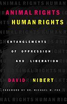 Animal rights/human rights : entanglements of oppression and liberation