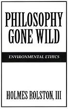 Philosophy gone wild : essays in environmental ethics