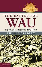 The battle for Wau : New Guinea's frontline, 1942-1943