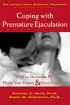 Coping with premature ejaculation : how to overcome PE, please your partner & have great sex