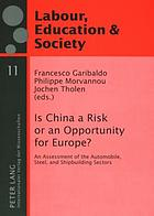 Is China a risk or an opportunity for Europe? : an assessment of the automobile, steel, and shipbuilding sectors