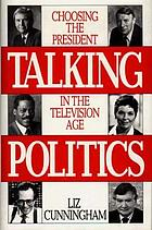 Talking politics : choosing the president in the television age