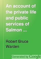An account of the private life and public services of Salmon Portland Chase,