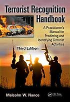 Terrorist recognition handbook : a practitioner's manual for predicting and identifying terrorist activities