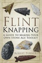 Flint Knapping : a Guide to Making Your Own Stone Age Tool Kit.