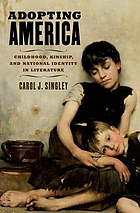 Adopting America : childhood, kinship, and national identity in literature