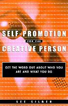 Self-promotion for the creative person : get the word out about who you are and what you do