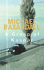 A grasp of Kaspar : a novel