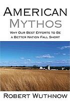 American mythos : why our best efforts to be a better nation fall short
