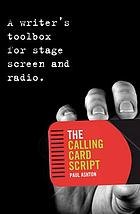 The calling card script : a writer's toolbox for stage, screen and radio