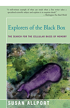Explorers of the Black Box : the Search for the Cellular Basis of Memory.