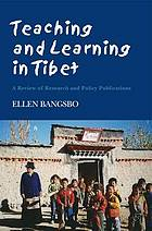 Teaching and learning in Tibet : a review of research and policy publications